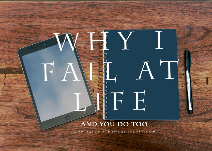 Why I fail at life and you do too by Beyond the Wanderlust | Inspirational Photography Blog