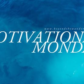 Beyond the Wanderlust Motivational Monday Blue