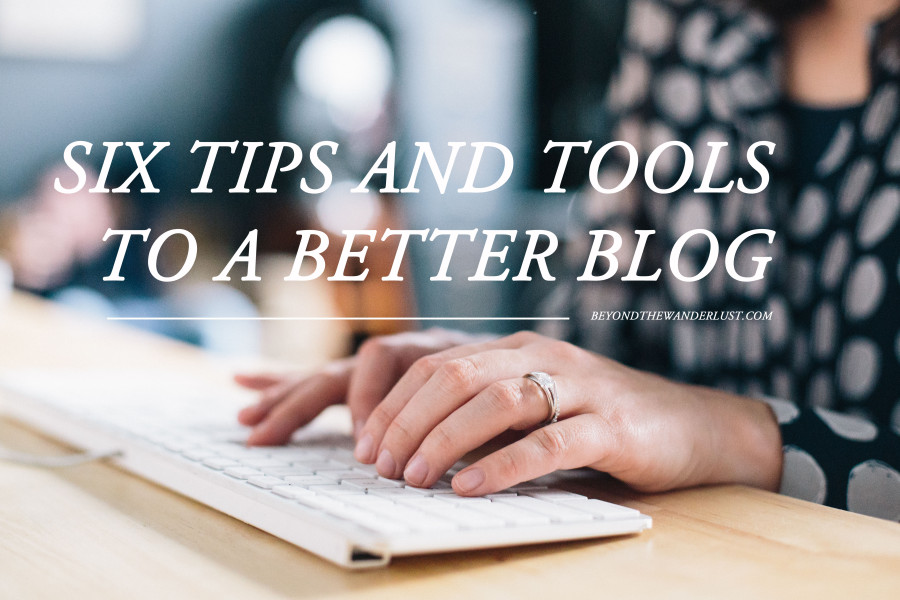 Six Tips and Tools to a Better Blog Beyond the Wanderlust