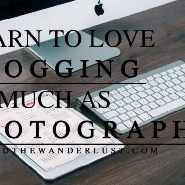 Learn to Love Blogging - Beyond the Wanderlust